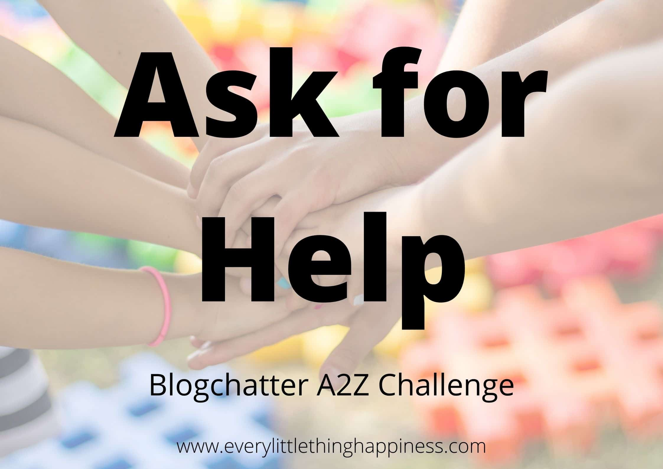 Hands holding each other and text on top reads Ask for Help Blogchatter A2Z challenge